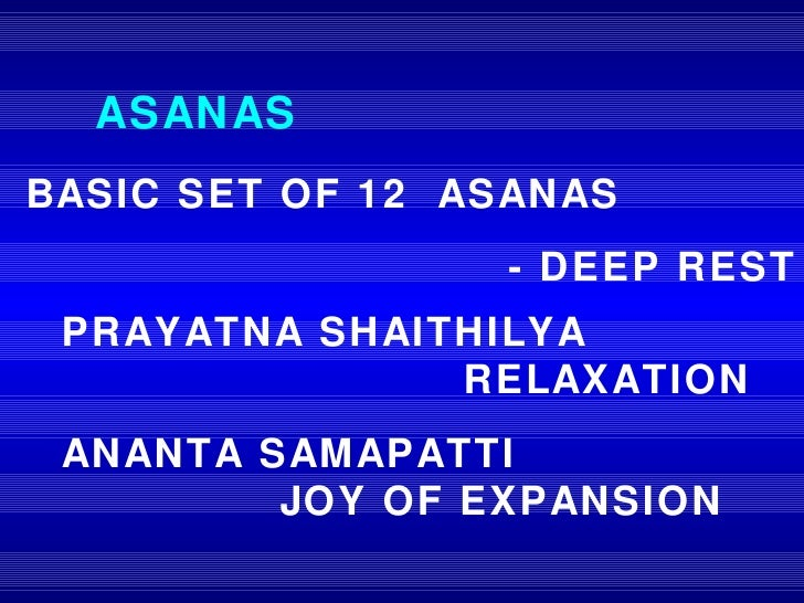 PRAYATNA SHAITHILYA  RELAXATION ANANTA SAMAPATTI   JOY OF EXPANSION BASIC SET OF 12  ASANAS  - DEEP REST ASANAS