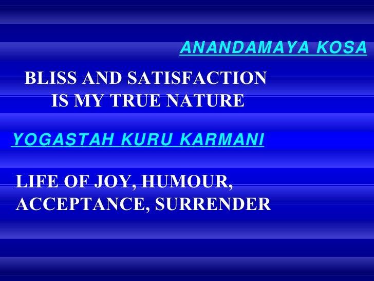 ANANDAMAYA KOSA BLISS AND SATISFACTION IS MY TRUE NATURE YOGASTAH KURU KARMANI LIFE OF JOY, HUMOUR, ACCEPTANCE, SURRENDER