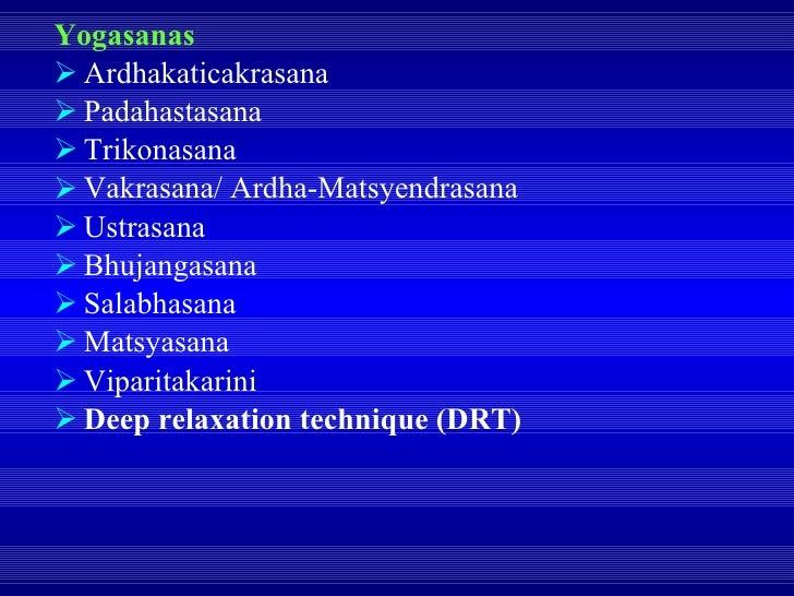 <ul><li>Yogasanas </li></ul><ul><li>Ardhakaticakrasana </li></ul><ul><li>Padahastasana </li></ul><ul><li>Trikonasana </li>...