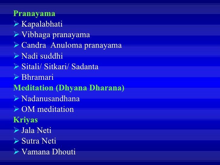 <ul><li>Pranayama </li></ul><ul><li>Kapalabhati </li></ul><ul><li>Vibhaga pranayama </li></ul><ul><li>Candra  Anuloma pran...