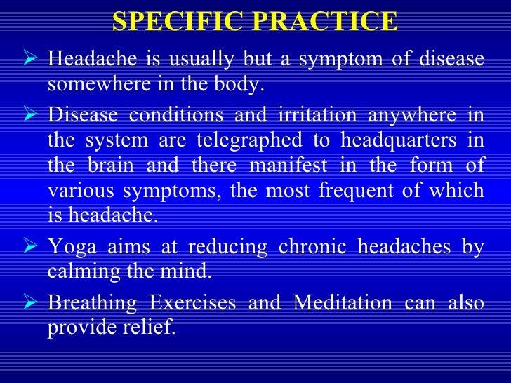 <ul><li>Headache is usually but a symptom of disease somewhere in the body.  </li></ul><ul><li>Disease conditions and irri...