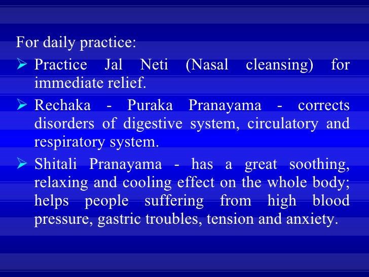 <ul><li>For daily practice:  </li></ul><ul><li>Practice Jal Neti (Nasal cleansing) for immediate relief.  </li></ul><ul><l...