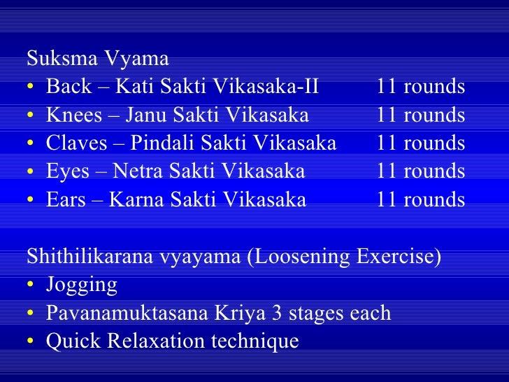 <ul><li>Suksma Vyama </li></ul><ul><li>Back – Kati Sakti Vikasaka-II  11 rounds </li></ul><ul><li>Knees – Janu Sakti Vikas...