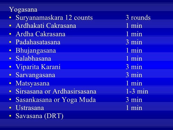 <ul><li>Yogasana </li></ul><ul><li>Suryanamaskara 12 counts 3 rounds </li></ul><ul><li>Ardhakati Cakrasana 1 min </li></ul...