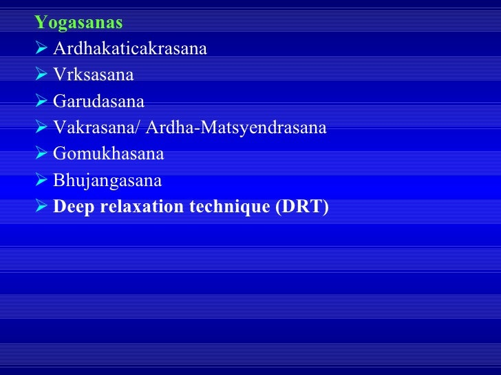 <ul><li>Yogasanas </li></ul><ul><li>Ardhakaticakrasana </li></ul><ul><li>Vrksasana </li></ul><ul><li>Garudasana </li></ul>...
