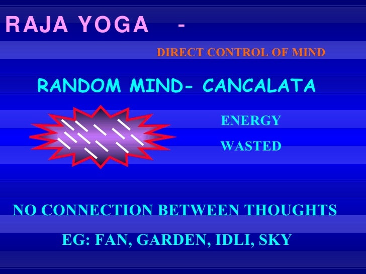 RAJA YOGA   - DIRECT CONTROL OF MIND ENERGY WASTED NO CONNECTION BETWEEN THOUGHTS  EG: FAN, GARDEN, IDLI, SKY RANDOM MIND-...