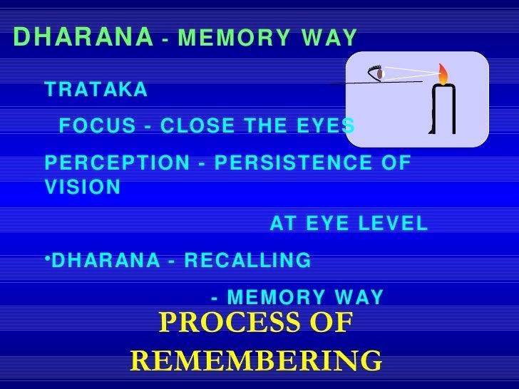 <ul><li>TRATAKA </li></ul><ul><li>FOCUS - CLOSE THE EYES </li></ul><ul><li>PERCEPTION - PERSISTENCE OF VISION </li></ul><u...