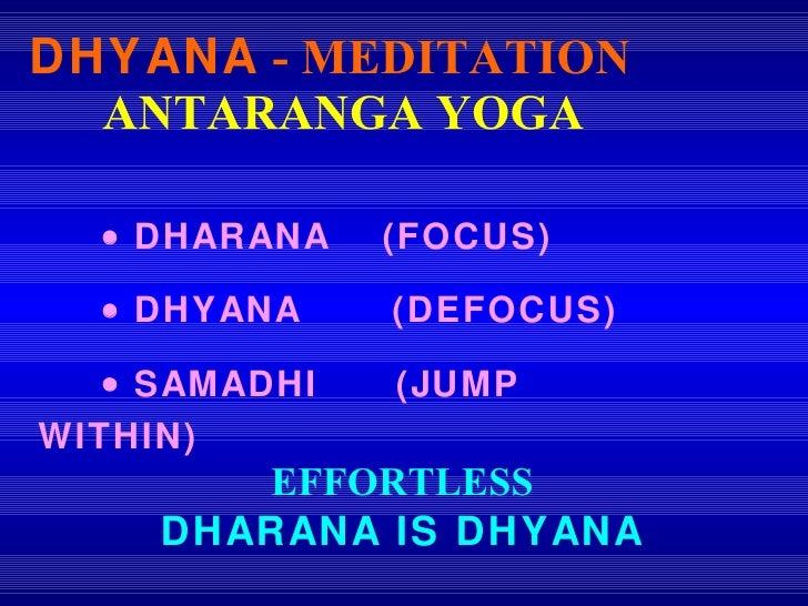 DHYANA  - MEDITATION <ul><li>ANTARANGA YOGA </li></ul><ul><li>     DHARANA  (FOCUS) </li></ul><ul><li>     DHYANA  (DEFO...
