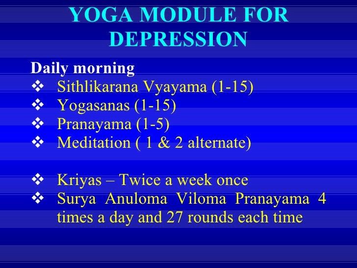 YOGA MODULE FOR DEPRESSION <ul><li>Daily morning </li></ul><ul><li>Sithlikarana Vyayama (1-15) </li></ul><ul><li>Yogasanas...