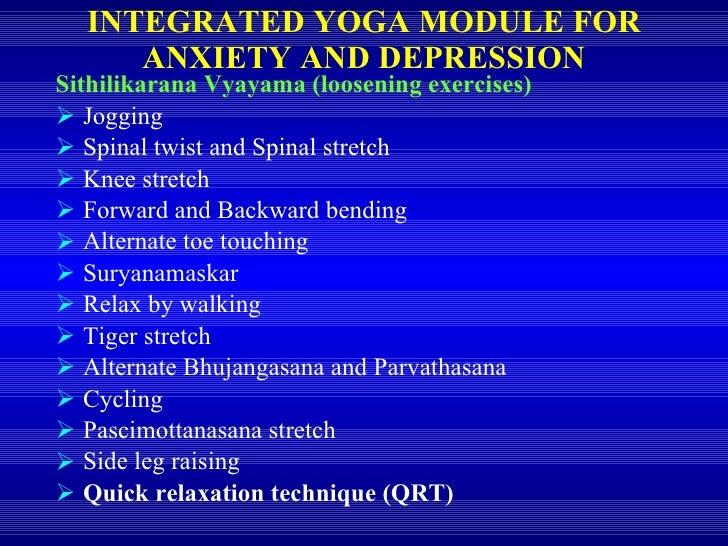 INTEGRATED YOGA MODULE FOR ANXIETY AND DEPRESSION <ul><li>Sithilikarana Vyayama (loosening exercises) </li></ul><ul><li>Jo...