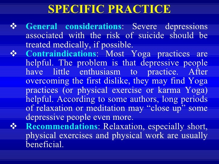 SPECIFIC PRACTICE <ul><li>General considerations : Severe depressions associated with the risk of suicide should be treate...