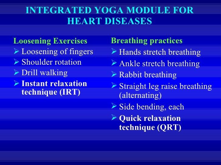 INTEGRATED YOGA MODULE FOR HEART DISEASES <ul><li>Loosening Exercises </li></ul><ul><li>Loosening of fingers </li></ul><ul...