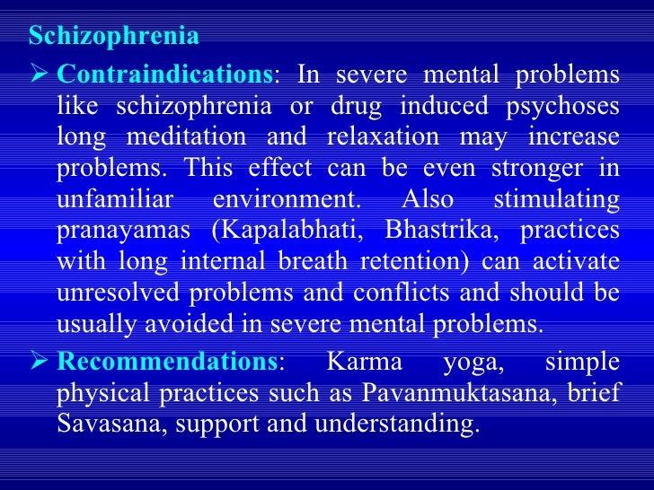 <ul><li>Schizophrenia </li></ul><ul><li>Contraindications : In severe mental problems like schizophrenia or drug induced p...