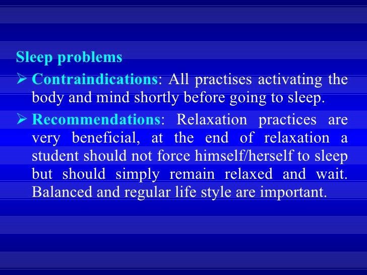 <ul><li>Sleep problems </li></ul><ul><li>Contraindications : All practises activating the body and mind shortly before goi...