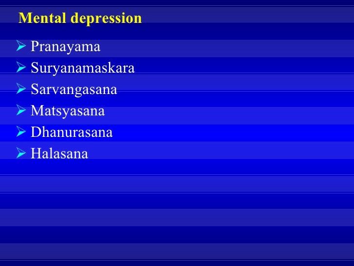 Mental depression  <ul><li>Pranayama </li></ul><ul><li>Suryanamaskara </li></ul><ul><li>Sarvangasana </li></ul><ul><li>Mat...