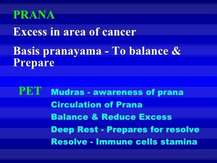 PRANA Excess in area of cancer Basis pranayama - To balance & Prepare PET Mudras - awareness of prana  Circulation of Pran...