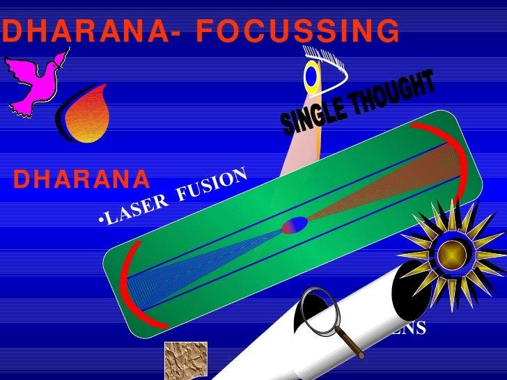 DHARANA- FOCUSSING SINGLE THOUGHT DHARANA <ul><li>LASER  FUSION </li></ul><ul><li>LENS </li></ul>