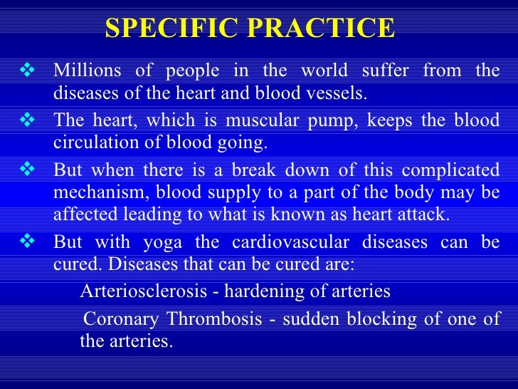 SPECIFIC PRACTICE <ul><li>Millions of people in the world suffer from the diseases of the heart and blood vessels.  </li><...