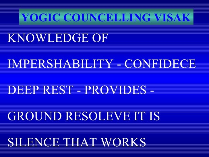 YOGIC COUNCELLING VISAK KNOWLEDGE OF IMPERSHABILITY - CONFIDECE DEEP REST - PROVIDES - GROUND RESOLEVE IT IS SILENCE THAT ...