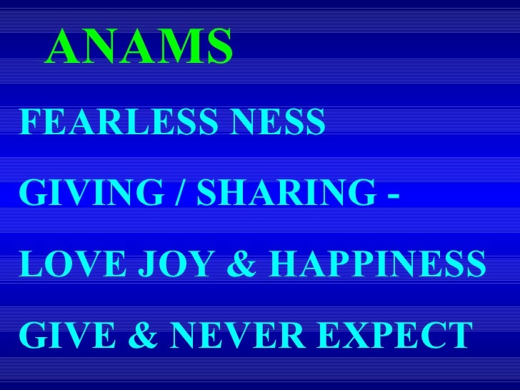 ANAMS FEARLESS NESS GIVING / SHARING -  LOVE JOY & HAPPINESS GIVE & NEVER EXPECT
