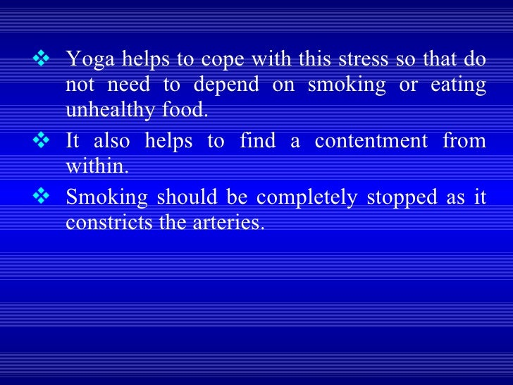 <ul><li>Yoga helps to cope with this stress so that do not need to depend on smoking or eating unhealthy food.  </li></ul>...