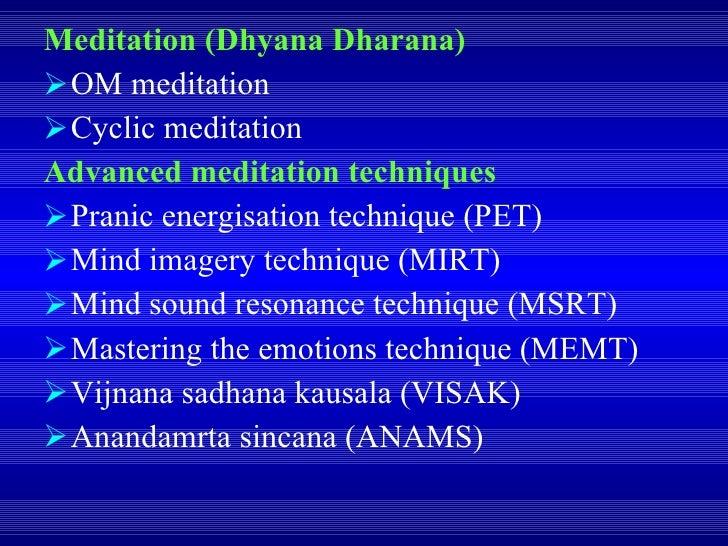 <ul><li>Meditation (Dhyana Dharana) </li></ul><ul><li>OM meditation </li></ul><ul><li>Cyclic meditation </li></ul><ul><li>...