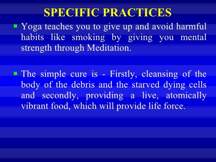<ul><li>Yoga teaches you to give up and avoid harmful habits like smoking by giving you mental strength through Meditation...
