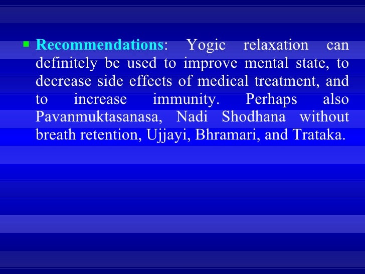 <ul><li>Recommendations : Yogic relaxation can definitely be used to improve mental state, to decrease side effects of med...