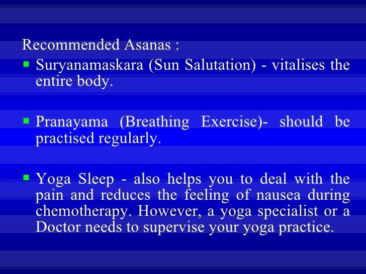 <ul><li>Recommended Asanas :  </li></ul><ul><li>Suryanamaskara (Sun Salutation) - vitalises the entire body.  </li></ul><u...