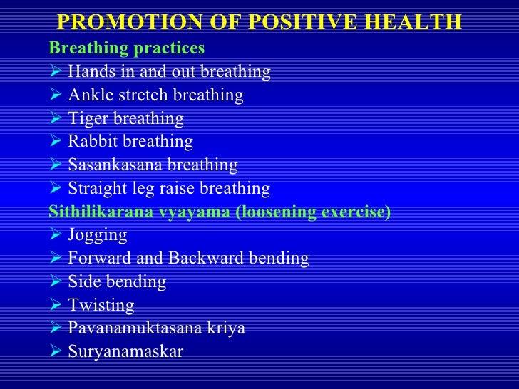 PROMOTION OF POSITIVE HEALTH <ul><li>Breathing practices </li></ul><ul><li>Hands in and out breathing </li></ul><ul><li>An...