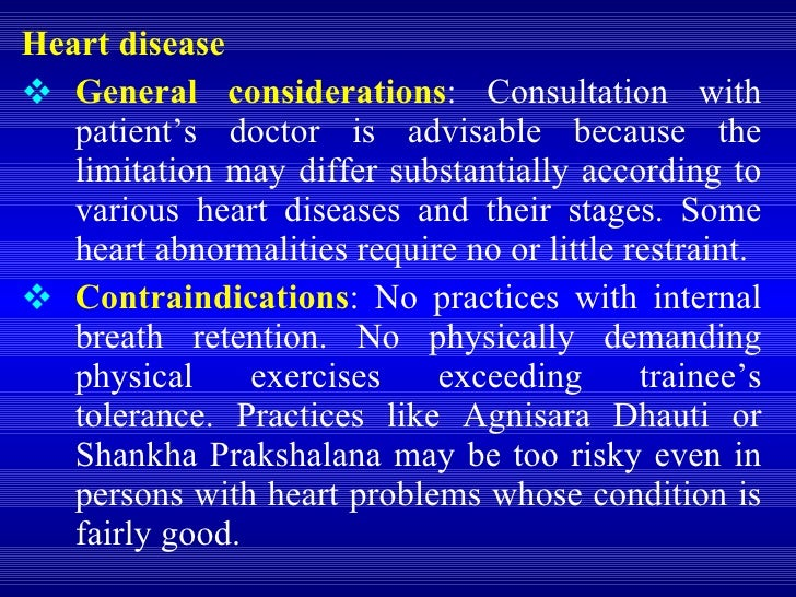 <ul><li>Heart disease </li></ul><ul><li>General considerations :  Consultation with patient's doctor is advisable because ...