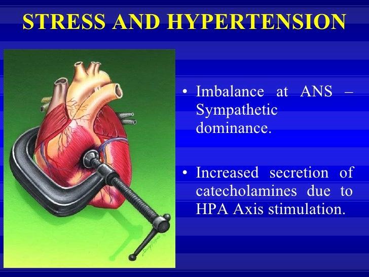 STRESS AND HYPERTENSION <ul><li>Imbalance at ANS – Sympathetic dominance. </li></ul><ul><li>Increased secretion of catecho...