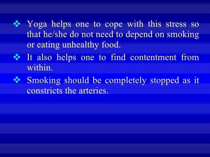 <ul><li>Yoga helps one to cope with this stress so that he/she do not need to depend on smoking or eating unhealthy food. ...