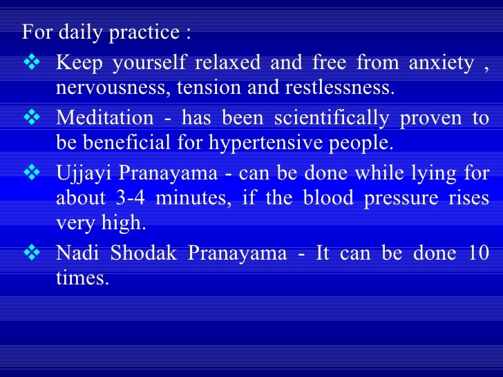 <ul><li>For daily practice :  </li></ul><ul><li>Keep yourself relaxed and free from anxiety , nervousness, tension and res...