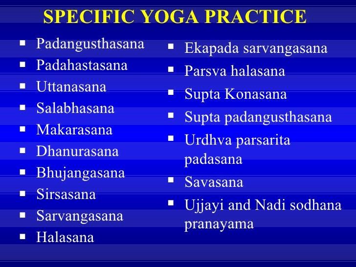 SPECIFIC YOGA PRACTICE <ul><li>Padangusthasana </li></ul><ul><li>Padahastasana </li></ul><ul><li>Uttanasana </li></ul><ul>...