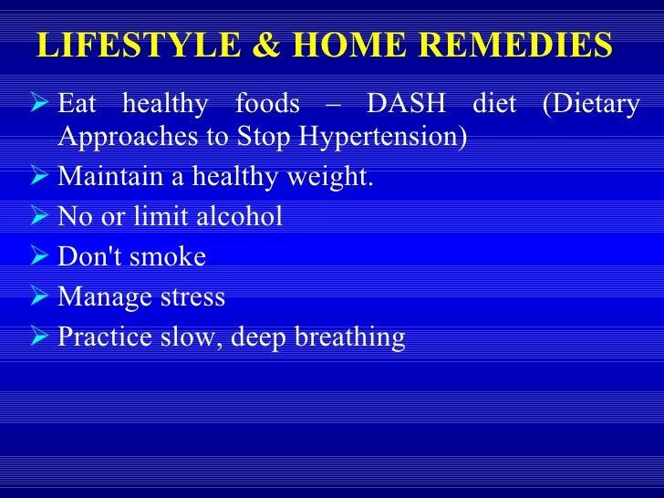 LIFESTYLE & HOME REMEDIES   <ul><li>Eat healthy foods – DASH diet (Dietary Approaches to Stop Hypertension) </li></ul><ul>...