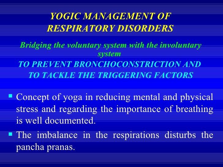 YOGIC MANAGEMENT OF  RESPIRATORY DISORDERS   <ul><li>Bridging the voluntary system with the involuntary system   </li></ul...