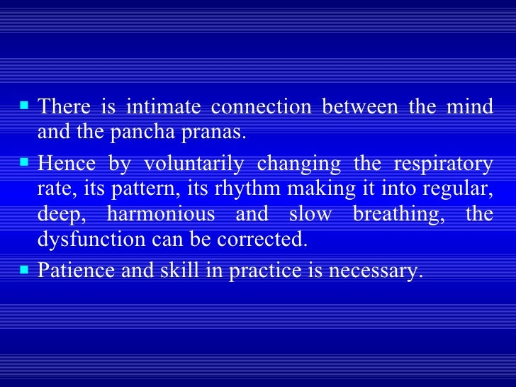 <ul><li>There is intimate connection between the mind and the pancha pranas.  </li></ul><ul><li>Hence by voluntarily chang...