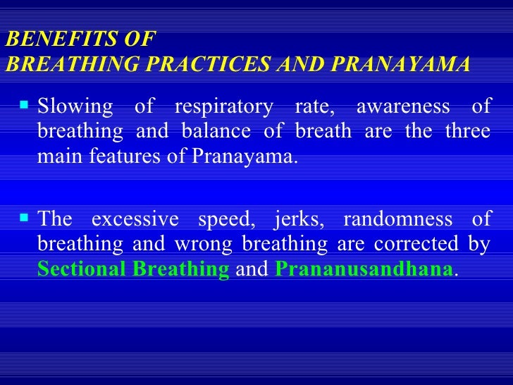 BENEFITS OF  BREATHING PRACTICES AND PRANAYAMA   <ul><li>Slowing of respiratory rate, awareness of breathing and balance o...