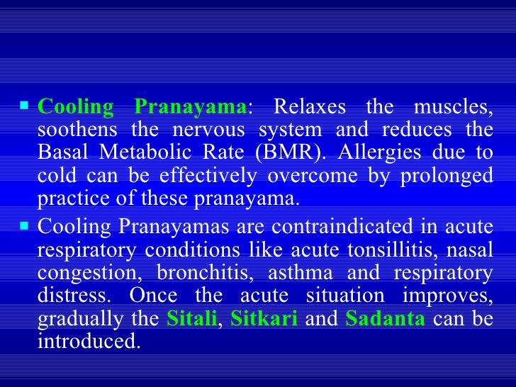 <ul><li>Cooling Pranayama : Relaxes the muscles, soothens the nervous system and reduces the Basal Metabolic Rate (BMR). A...