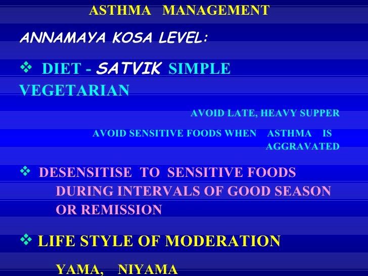 <ul><li>ASTHMA  MANAGEMENT </li></ul><ul><li>ANNAMAYA KOSA LEVEL: </li></ul><ul><li>DIET -  SATVIK   SIMPLE  VEGETARIAN </...