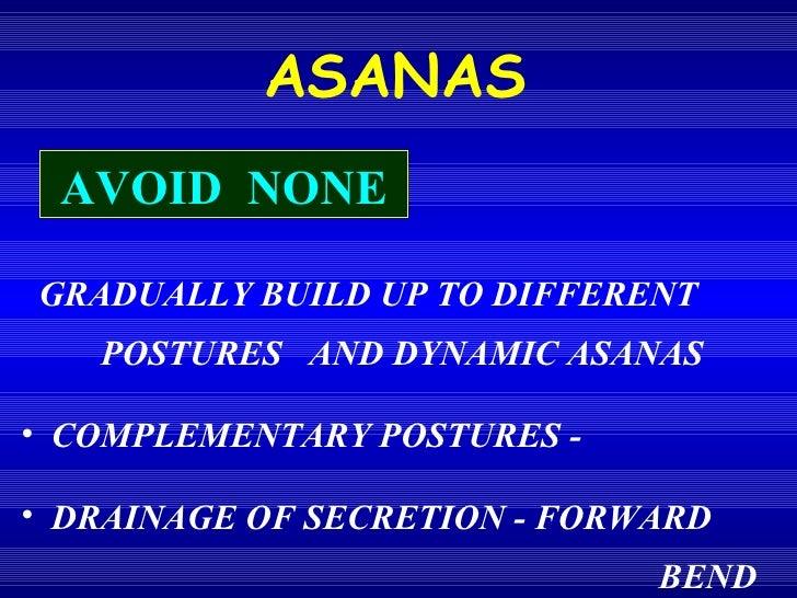 <ul><li>GRADUALLY BUILD UP TO DIFFERENT  POSTURES  AND DYNAMIC ASANAS </li></ul><ul><li>COMPLEMENTARY POSTURES -  </li></u...