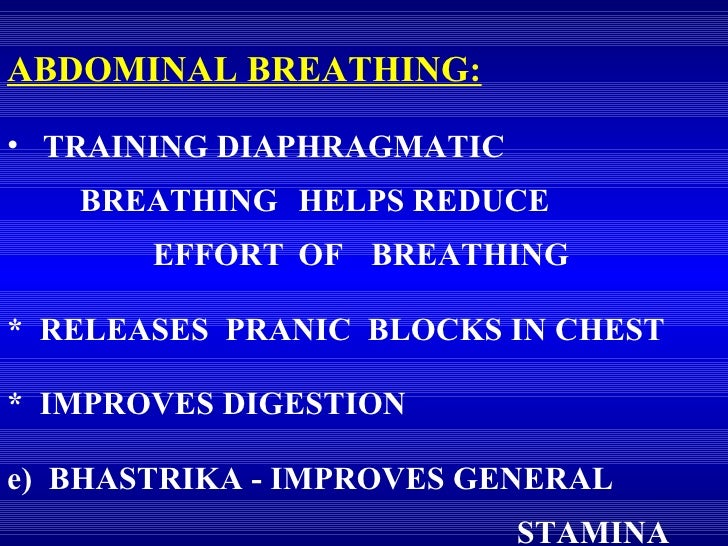 <ul><li>ABDOMINAL BREATHING:   </li></ul><ul><li>TRAINING DIAPHRAGMATIC  BREATHING  HELPS REDUCE   EFFORT  OF  BREATHING <...