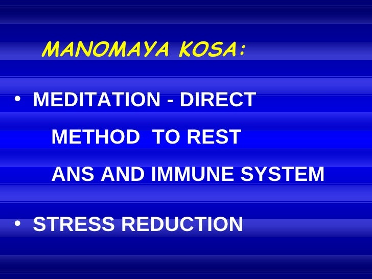 <ul><li>MANOMAYA KOSA: </li></ul><ul><li>MEDITATION - DIRECT  METHOD  TO REST  ANS AND IMMUNE SYSTEM </li></ul><ul><li>STR...