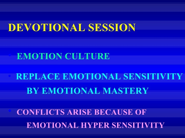 <ul><li>EMOTION CULTURE </li></ul><ul><li>REPLACE EMOTIONAL SENSITIVITY  BY EMOTIONAL MASTERY </li></ul><ul><li>CONFLICTS ...