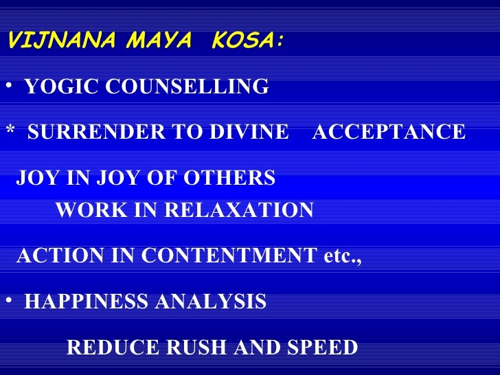 <ul><li>VIJNANA MAYA  KOSA: </li></ul><ul><li>YOGIC COUNSELLING </li></ul><ul><li>*  SURRENDER TO DIVINE  ACCEPTANCE </li>...