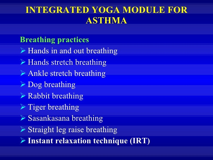 INTEGRATED YOGA MODULE FOR ASTHMA <ul><li>Breathing practices </li></ul><ul><li>Hands in and out breathing </li></ul><ul><...