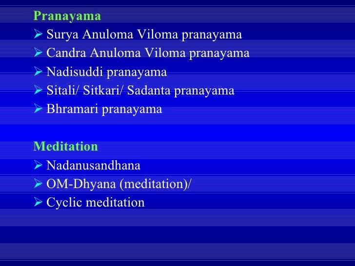 <ul><li>Pranayama   </li></ul><ul><li>Surya Anuloma Viloma pranayama </li></ul><ul><li>Candra Anuloma Viloma pranayama </l...