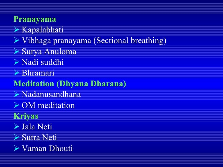 <ul><li>Pranayama </li></ul><ul><li>Kapalabhati </li></ul><ul><li>Vibhaga pranayama (Sectional breathing) </li></ul><ul><l...