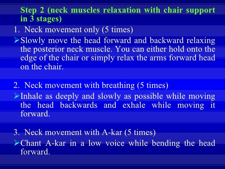 <ul><li>Step 2 (neck muscles relaxation with chair support in 3 stages) </li></ul><ul><li>1.  Neck movement only (5 times)...